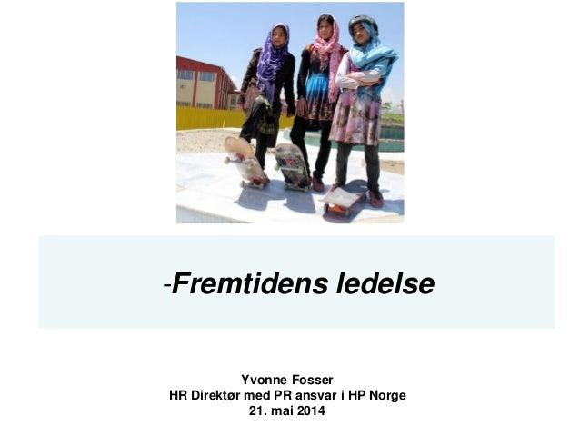 -Fremtidens ledelse Yvonne Fosser HR Direktør med PR ansvar i HP Norge 21. mai 2014