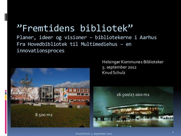 """""""Fremtidens bibliotek""""Planer, ideer og visioner – bibliotekerne i AarhusFra Hovedbibliotek til Multimediehus – eninnovatio..."""