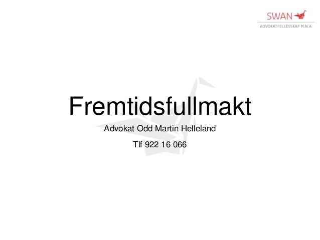 Fremtidsfullmakt Advokat Odd Martin Helleland Tlf 922 16 066