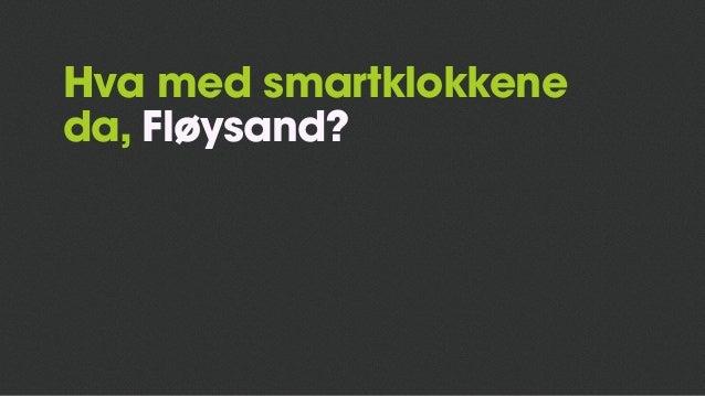 Hva med smartklokkene da, Fløysand?
