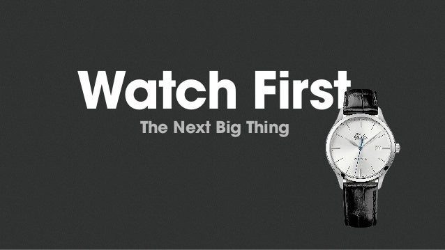 Watch FirstThe Next Big Thing