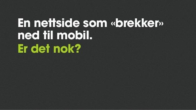 En nettside som «brekker» ned til mobil. Er det nok?