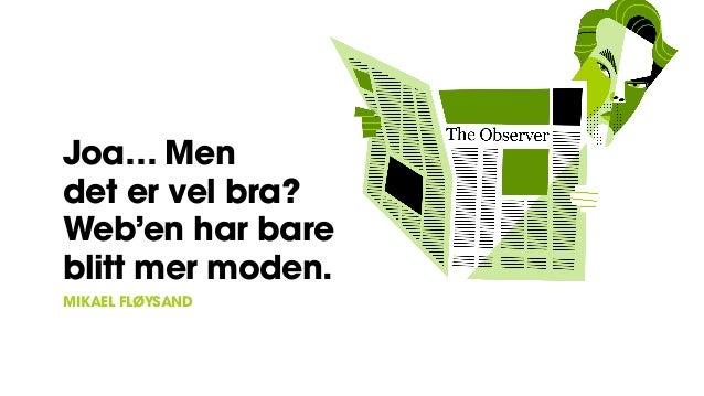 Joa… Men det er vel bra? Web'en har bare blitt mer moden. MIKAEL FLØYSAND