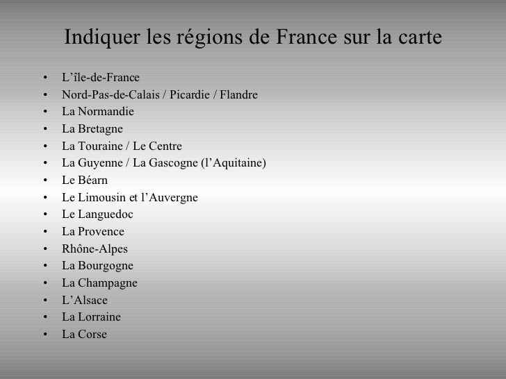 Indiquer les régions de France sur la carte <ul><li>L'île-de-France </li></ul><ul><li>Nord-Pas-de-Calais / Picardie / Flan...