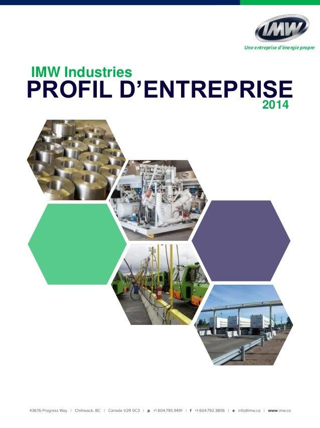 PROFIL D'ENTREPRISE2014 IMW Industries Une entreprise d'énergie propre