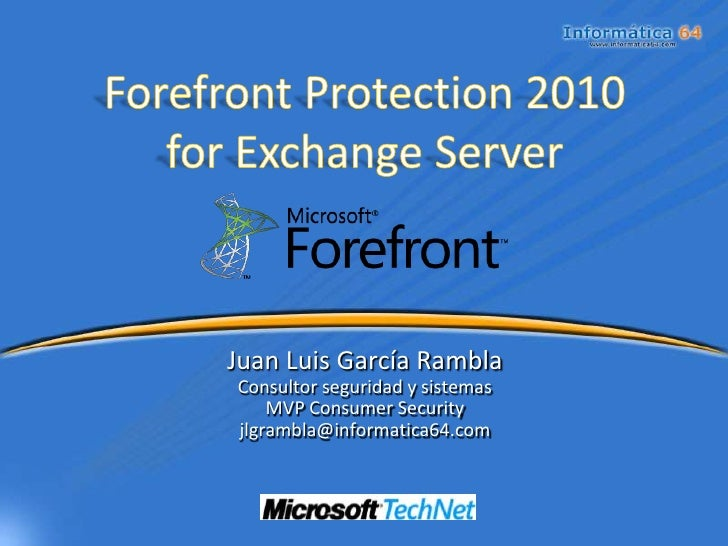 Forefront Protection 2010for Exchange Server <br />Juan Luis García Rambla<br />Consultor seguridad y sistemas<br />MVPCon...