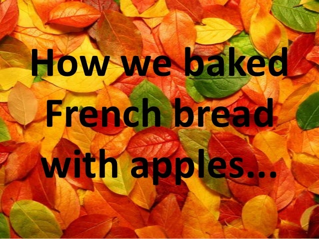 How we baked French breadwith apples...