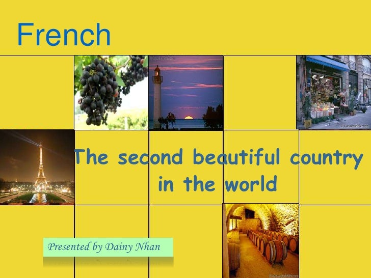 French        The second beautiful country              in the world   Presented by Dainy Nhan