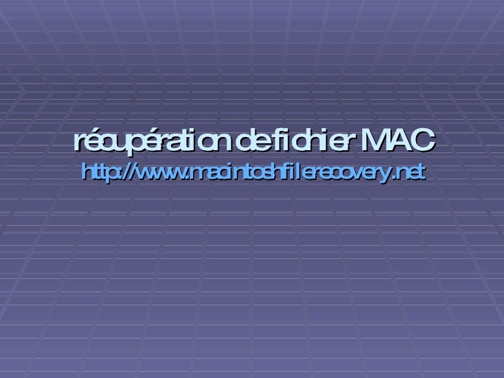 récupération de fichier MAC http://www.macintoshfilerecovery.net