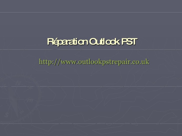 Réparation Outlook PST   http://www.outlookpstrepair.co.uk