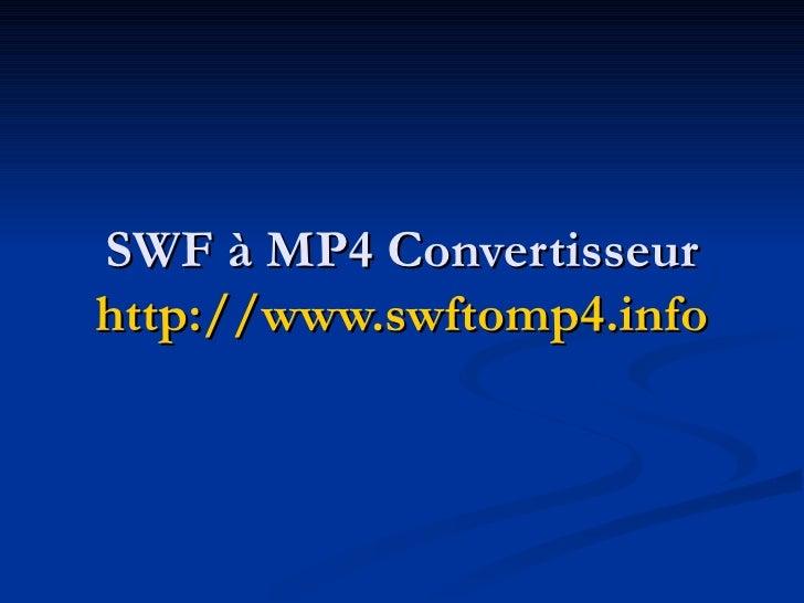SWF à MP4 Convertisseur http://www.swftomp4.info
