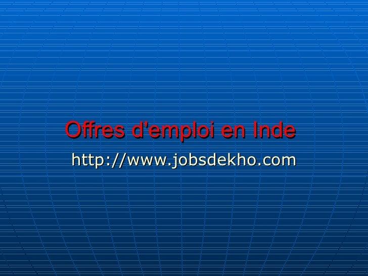 Offres d'emploi en Inde   http://www.jobsdekho.com