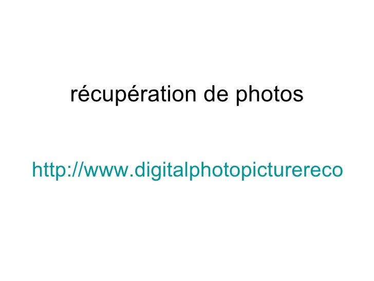récupération de photos http://www.digitalphotopicturerecovery.com