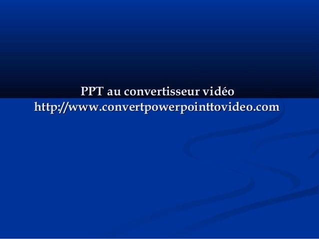 PPT au convertisseur vidéoPPT au convertisseur vidéo http://www.convertpowerpointtovideo.comhttp://www.convertpowerpointto...