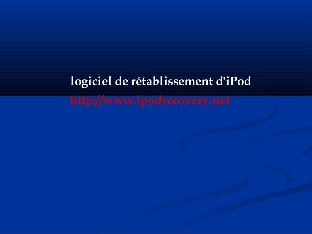 logiciel de rétablissement d'iPod http://www.ipodrecovery.net