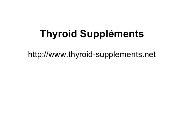 Thyroid Suppléments http://www.thyroid-supplements.net