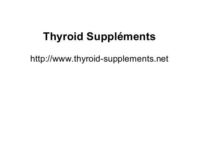 Thyroid Suppléments http://www.thyroid-supplements.net