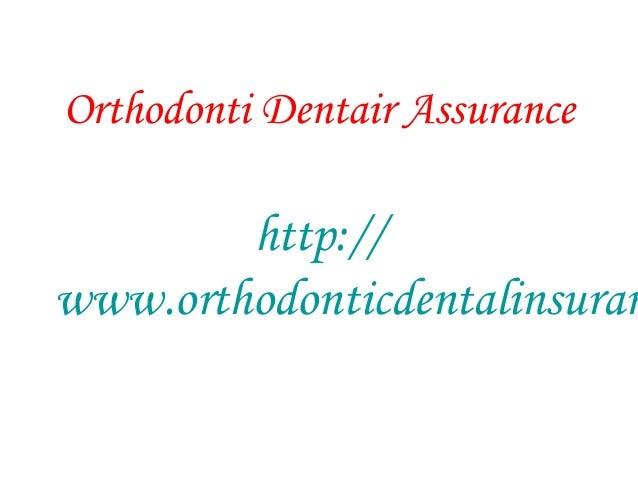Orthodonti Dentair Assurance http:// www.orthodonticdentalinsuran