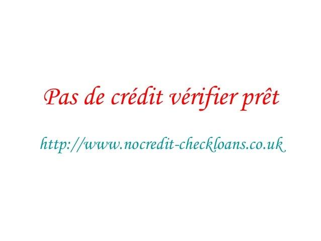 Pas de crédit vérifier prêt http://www.nocredit-checkloans.co.uk