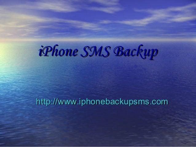 iPhone SMS BackupiPhone SMS Backup http://www.iphonebackupsms.comhttp://www.iphonebackupsms.com