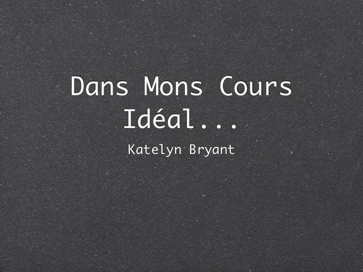 Dans Mons Cours    Idéal...   Katelyn Bryant