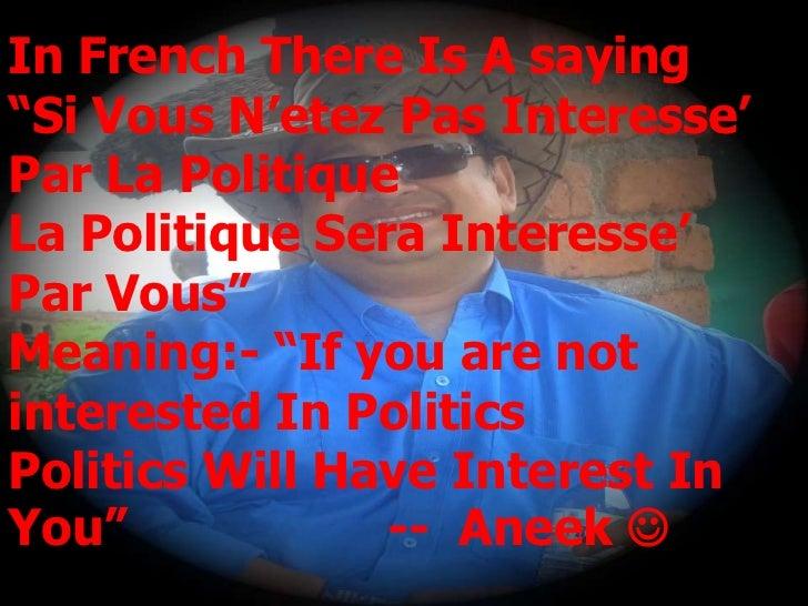 """In French There Is A saying""""Si Vous N'etez Pas Interesse'Par La PolitiqueLa Politique Sera Interesse'Par Vous""""Meaning:- """"I..."""