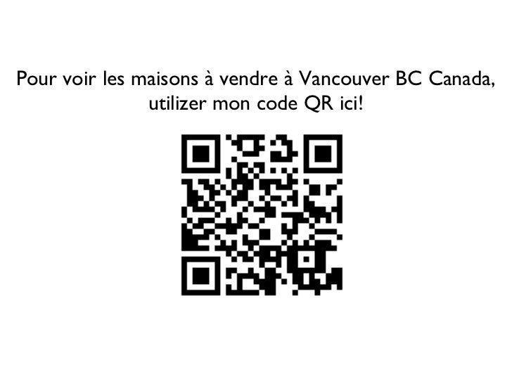 Pour voir les maisons à vendre à Vancouver BC Canada,               utilizer mon code QR ici!