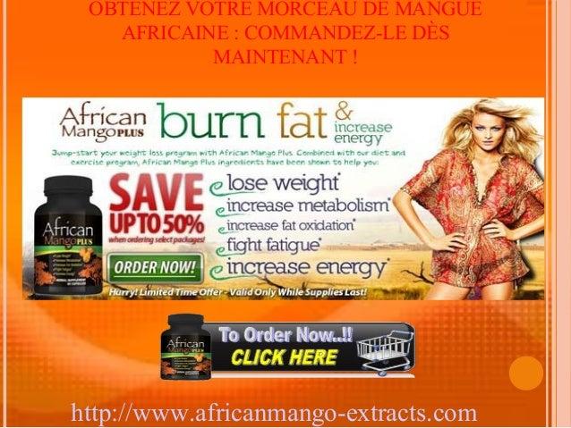 OBTENEZ VOTRE MORCEAU DE MANGUE   AFRICAINE : COMMANDEZ-LE DÈS           MAINTENANT !http://www.africanmango-extracts.com