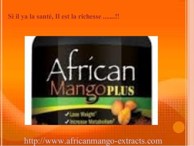 Si il ya la santé, Il est la richesse .......!!      http://www.africanmango-extracts.com