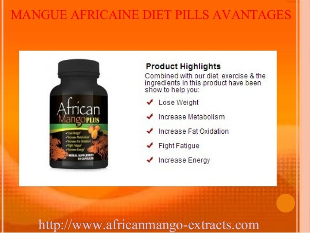 MANGUE AFRICAINE DIET PILLS AVANTAGES   http://www.africanmango-extracts.com
