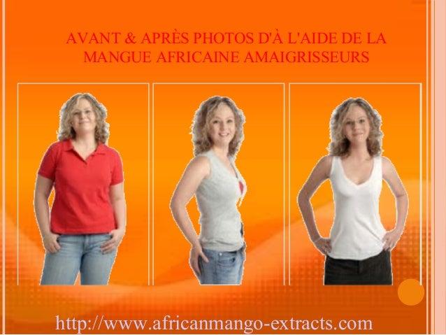 AVANT & APRÈS PHOTOS DÀ LAIDE DE LA   MANGUE AFRICAINE AMAIGRISSEURShttp://www.africanmango-extracts.com