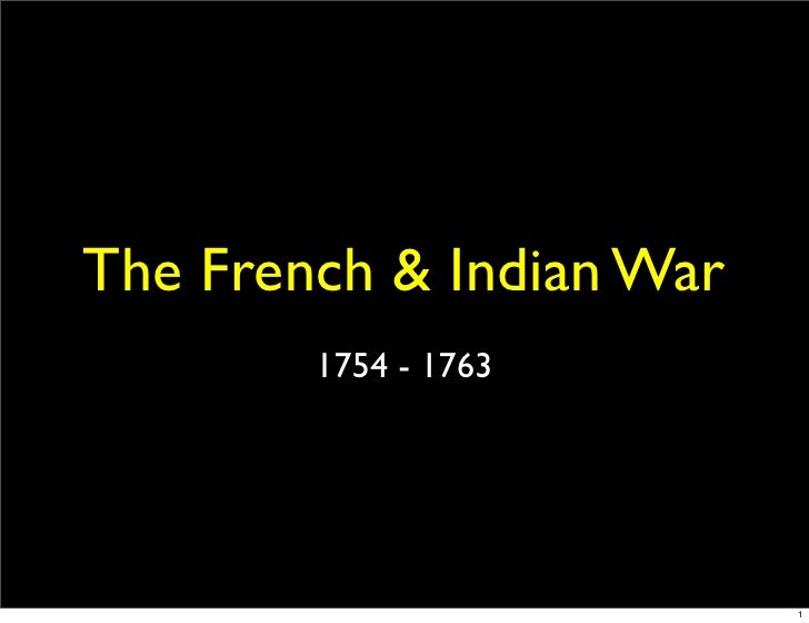 The French & Indian War         1754 - 1763                               1