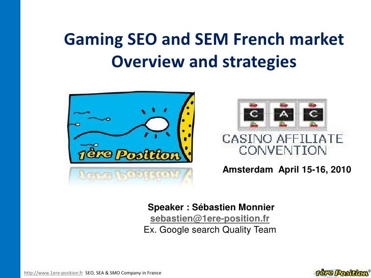Gaming SEO and SEM French marketOverview and strategies<br />Amsterdam  April 15-16, 2010<br />Speaker : Sébastien Monnier...