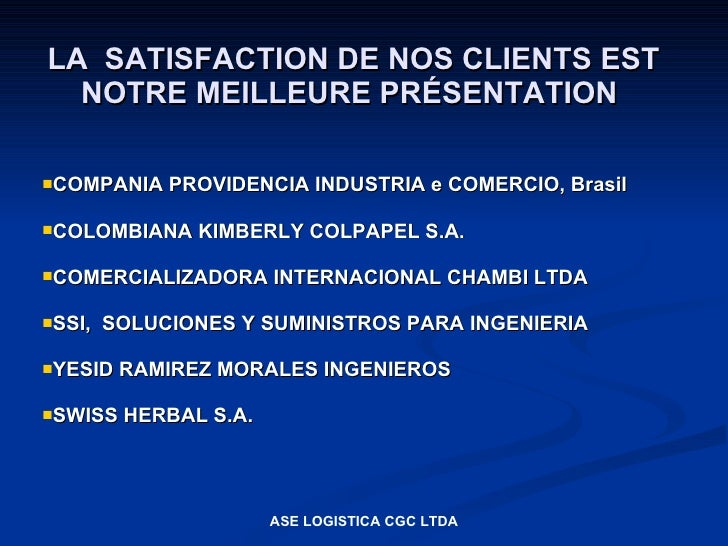 LA SATISFACTION DE NOS CLIENTS EST   NOTRE MEILLEURE PRÉSENTATION  COMPANIA    PROVIDENCIA INDUSTRIA e COMERCIO, Brasil  ...