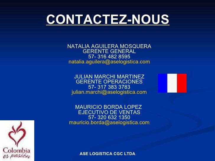 CONTACTEZ-NOUS   NATALIA AGUILERA MOSQUERA         GERENTE GENERAL            57- 316 482 8595   natalia.aguilera@aselogis...