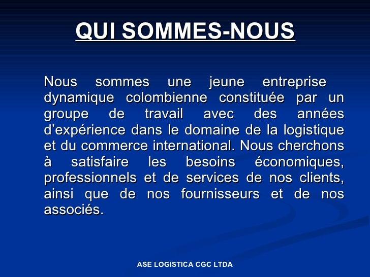 QUI SOMMES-NOUS  Nous sommes une jeune entreprise dynamique colombienne constituée par un groupe de travail avec des année...