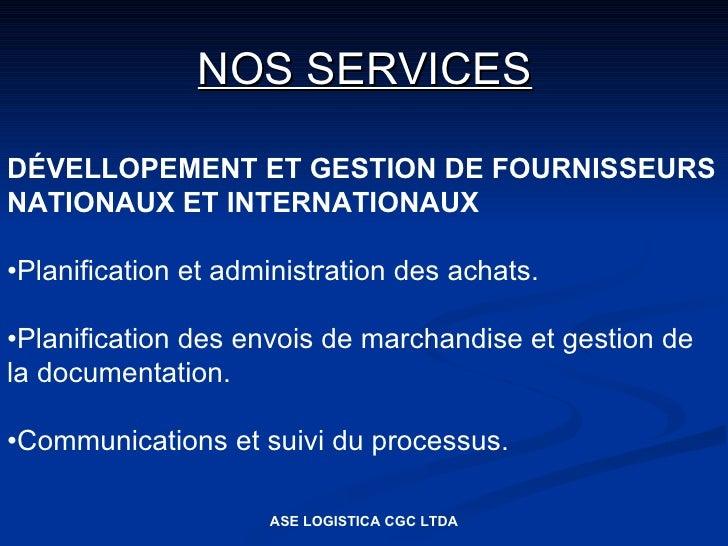 NOS SERVICES  DÉVELLOPEMENT ET GESTION DE FOURNISSEURS NATIONAUX ET INTERNATIONAUX  •Planification et administration des a...
