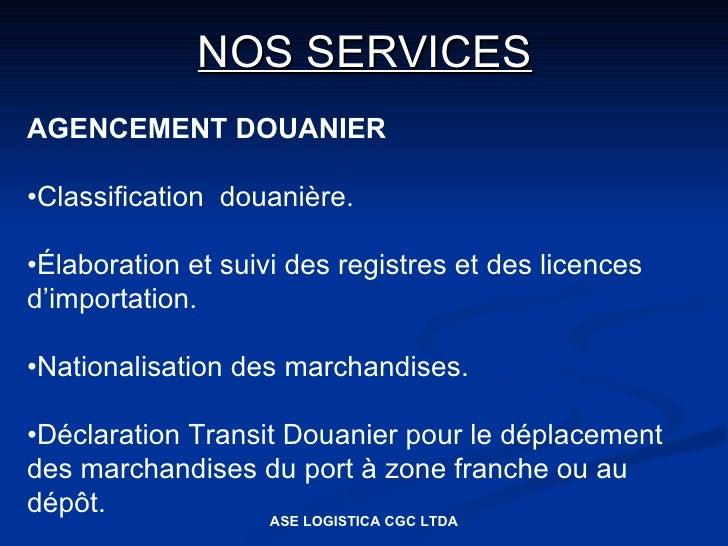 NOS SERVICES AGENCEMENT DOUANIER  •Classification douanière.  •Élaboration et suivi des registres et des licences d'import...
