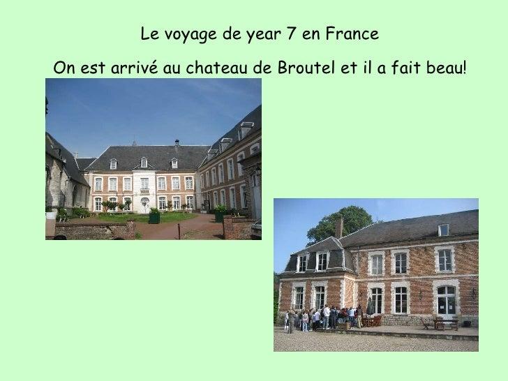 Le   voyage   de   year   7   en   France On   est   arriv é   au   chateau   de   Broutel   et   il   a   fait   beau!