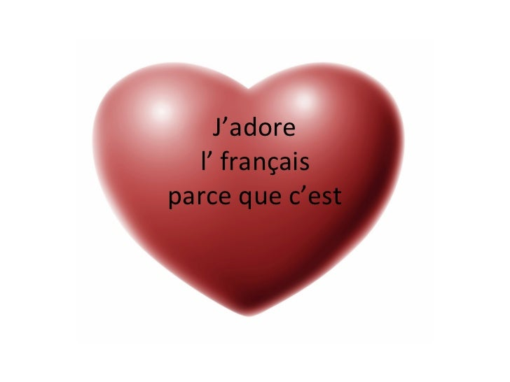 J'adore l' français parce que c'est