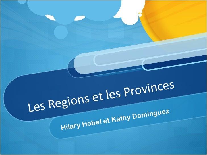 Les Regions et les Provinces Hilary Hobel et Kathy Dominguez