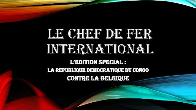 LE CHEF DE FER INTERNATIONAL L'edition special : La Republique Democratique du Congo contre la Belgique