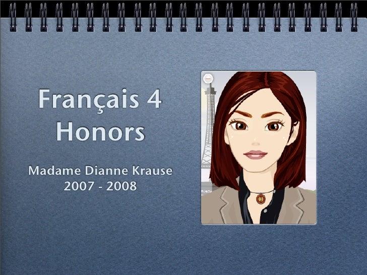 Français 4   Honors Madame Dianne Krause     2007 - 2008