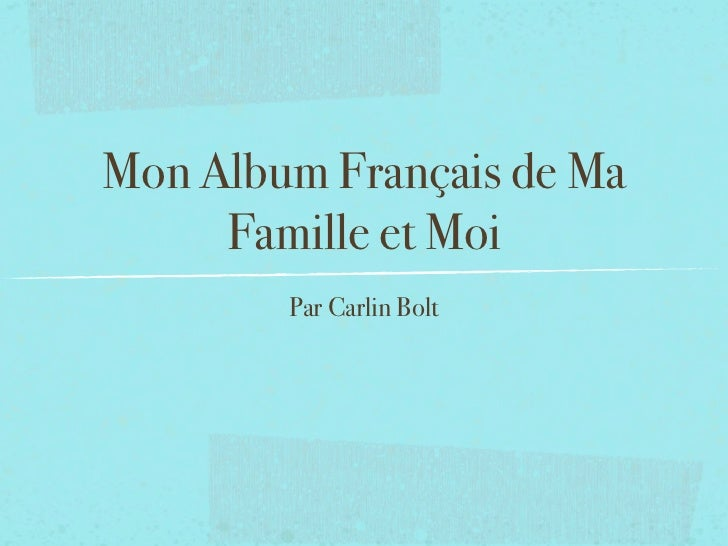 Mon Album Français de Ma     Famille et Moi        Par Carlin Bolt