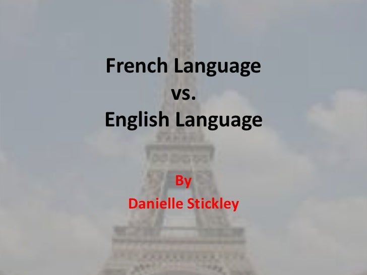 French Language       vs.English Language         By  Danielle Stickley