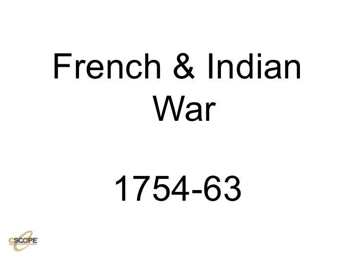 <ul><li>French & Indian War </li></ul><ul><li>1754-63 </li></ul>