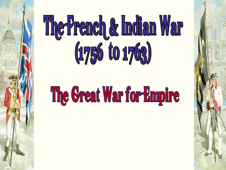"""The French & Indian War (1756  to 1763) """"The Great War for Empire"""""""