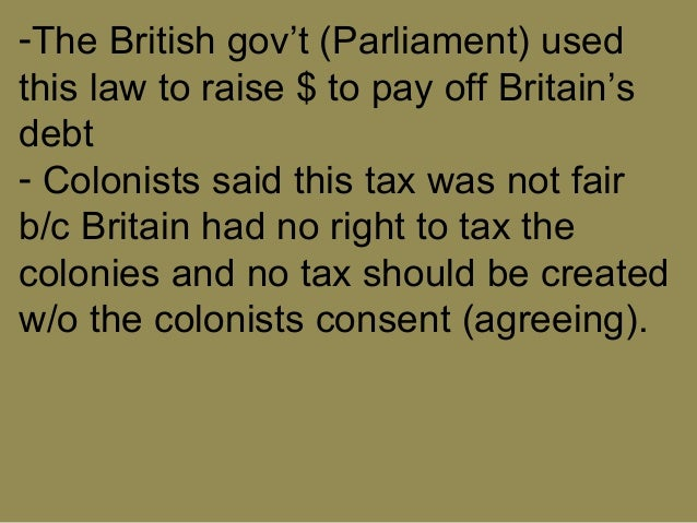 an argument if colonists are required to pay taxes to britain Get an answer for 'what arguments did the colonists use in objecting to the new taxes in 1764 and again in 1765please include supporting details, thank you in advance' and find homework help for.