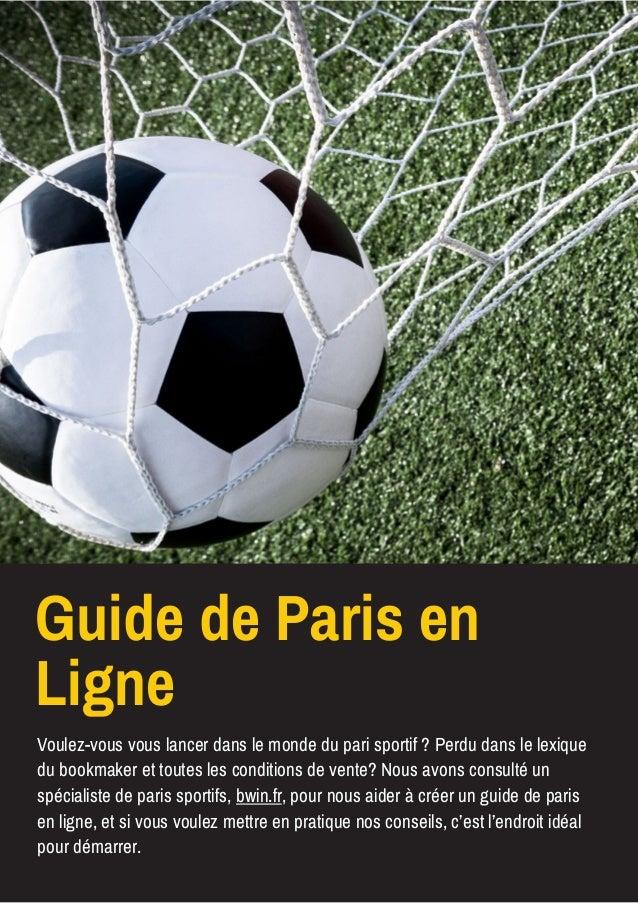 Guide de Paris en Ligne Voulez-vous vous lancer dans le monde du pari sportif ? Perdu dans le lexique du bookmaker et tout...