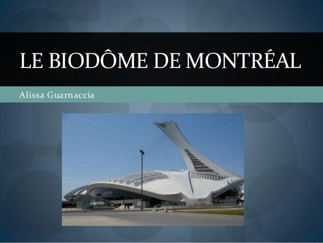 Alissa Guarnaccia LE BIODÔME DE MONTRÉAL